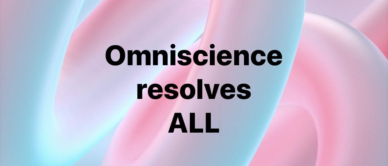 Omniscience resolves ALL