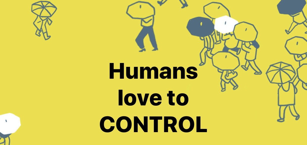 Humans love to Control