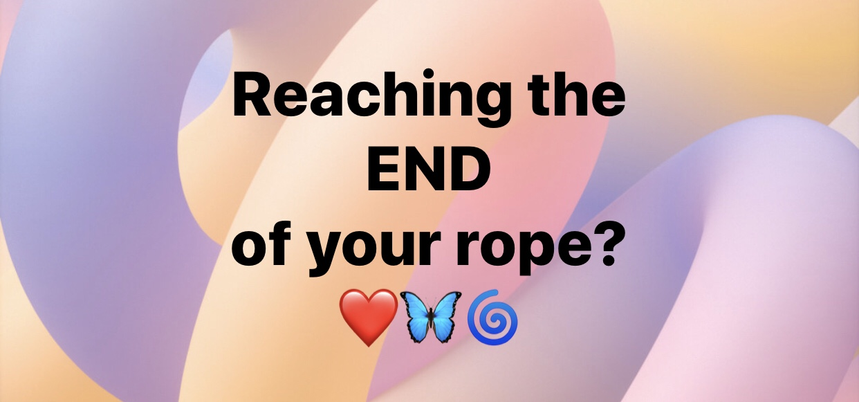 Reaching the end of your rope?