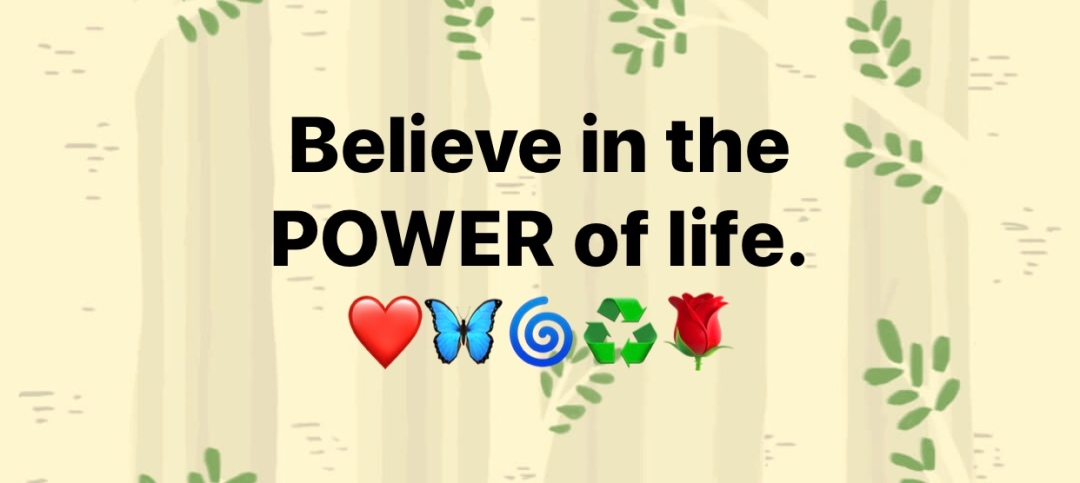 Believe in the power of life.