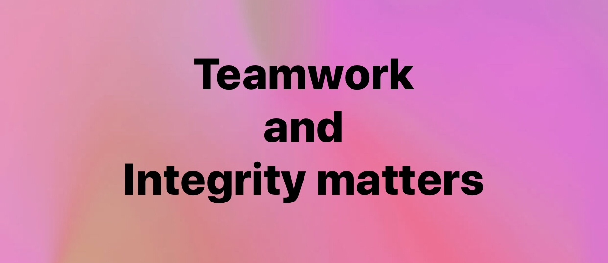 Teamwork and Integrity matters