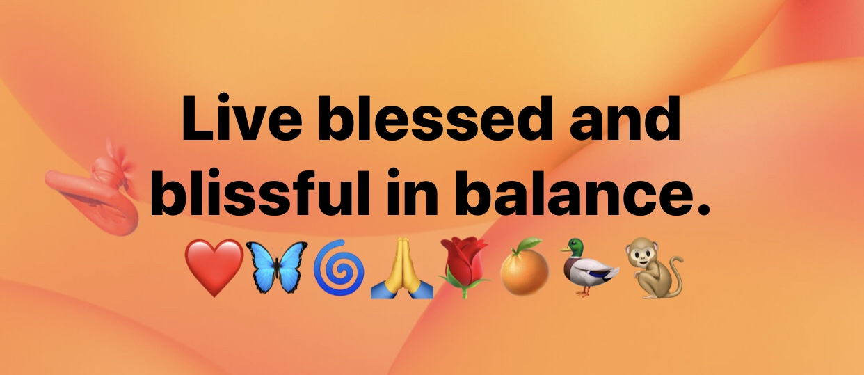 Live blessed and blissful in balance