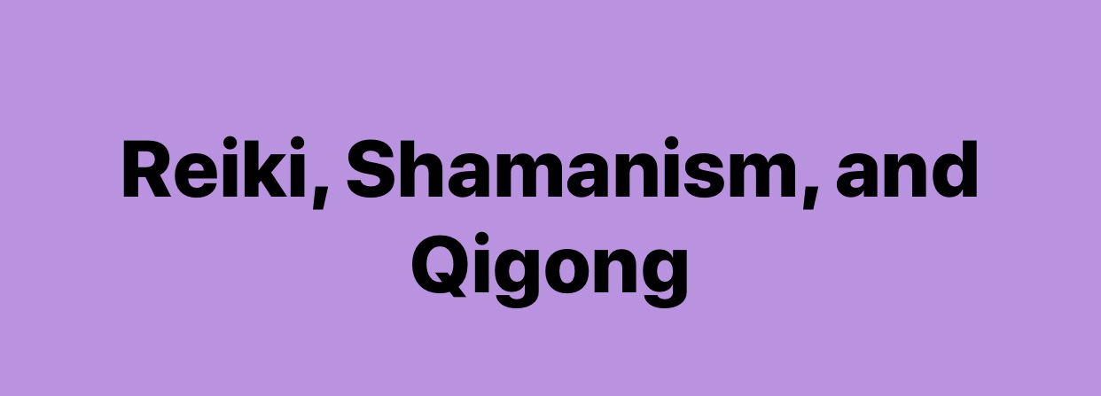 Reiki, Shamanism, and Qigong